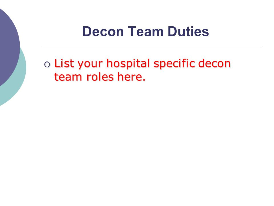 Decon Team Duties  List your hospital specific decon team roles here.