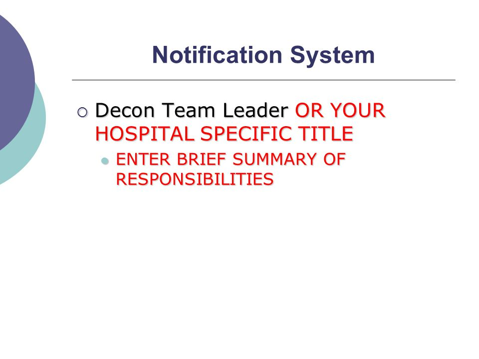 Notification System  Decon Team Leader OR YOUR HOSPITAL SPECIFIC TITLE ENTER BRIEF SUMMARY OF RESPONSIBILITIES ENTER BRIEF SUMMARY OF RESPONSIBILITIES