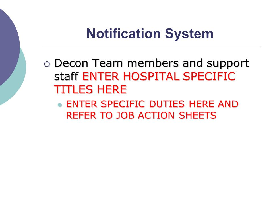 Notification System  Decon Team members and support staff ENTER HOSPITAL SPECIFIC TITLES HERE ENTER SPECIFIC DUTIES HERE AND REFER TO JOB ACTION SHEETS ENTER SPECIFIC DUTIES HERE AND REFER TO JOB ACTION SHEETS