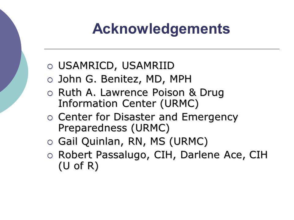 Acknowledgements  USAMRICD, USAMRIID  John G. Benitez, MD, MPH  Ruth A.