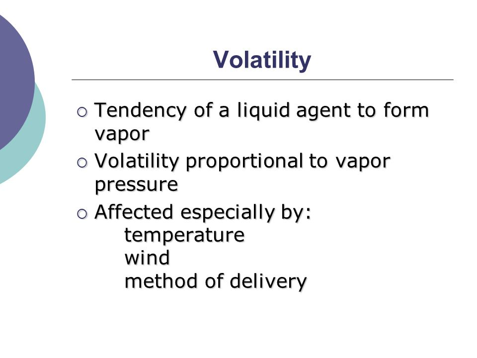 Volatility  Tendency of a liquid agent to form vapor  Volatility proportional to vapor pressure  Affected especially by: temperature wind method of delivery