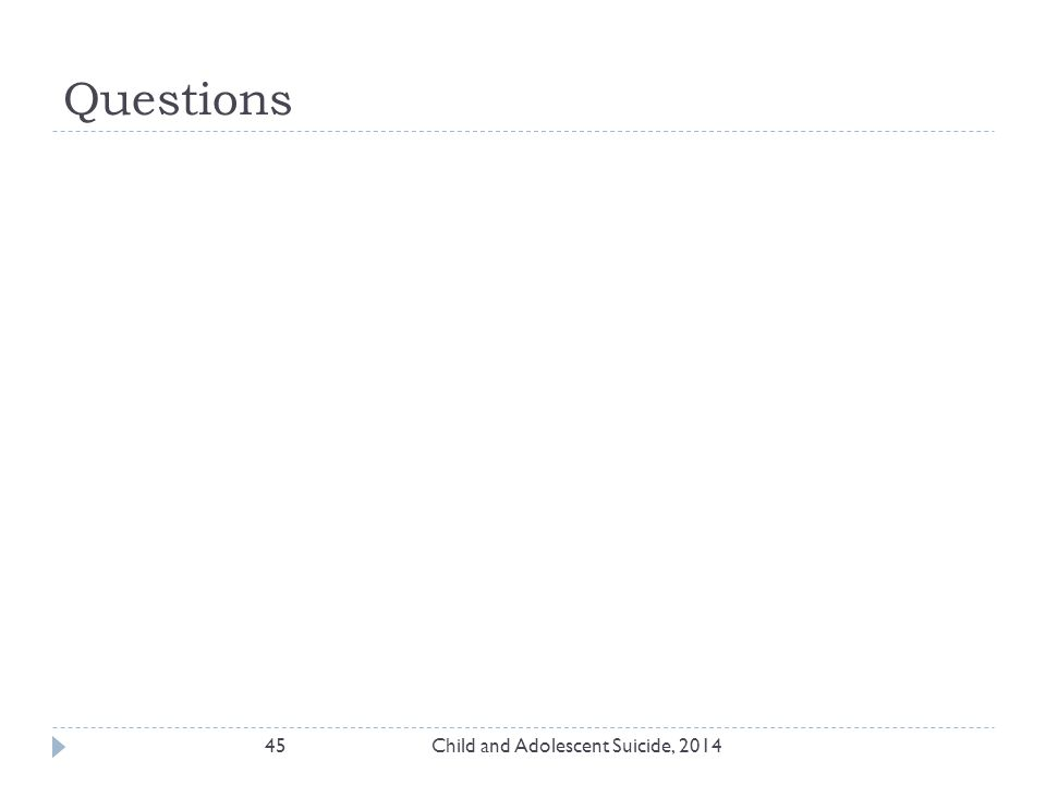 Questions Child and Adolescent Suicide, 201445