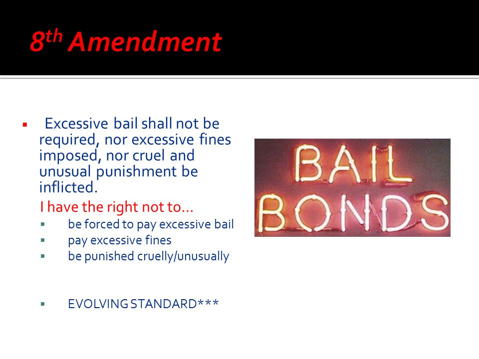  Excessive bail shall not be required, nor excessive fines imposed, nor cruel and unusual punishment be inflicted. I have the right not to…  be forc