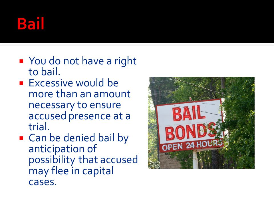  You do not have a right to bail.  Excessive would be more than an amount necessary to ensure accused presence at a trial.  Can be denied bail by a