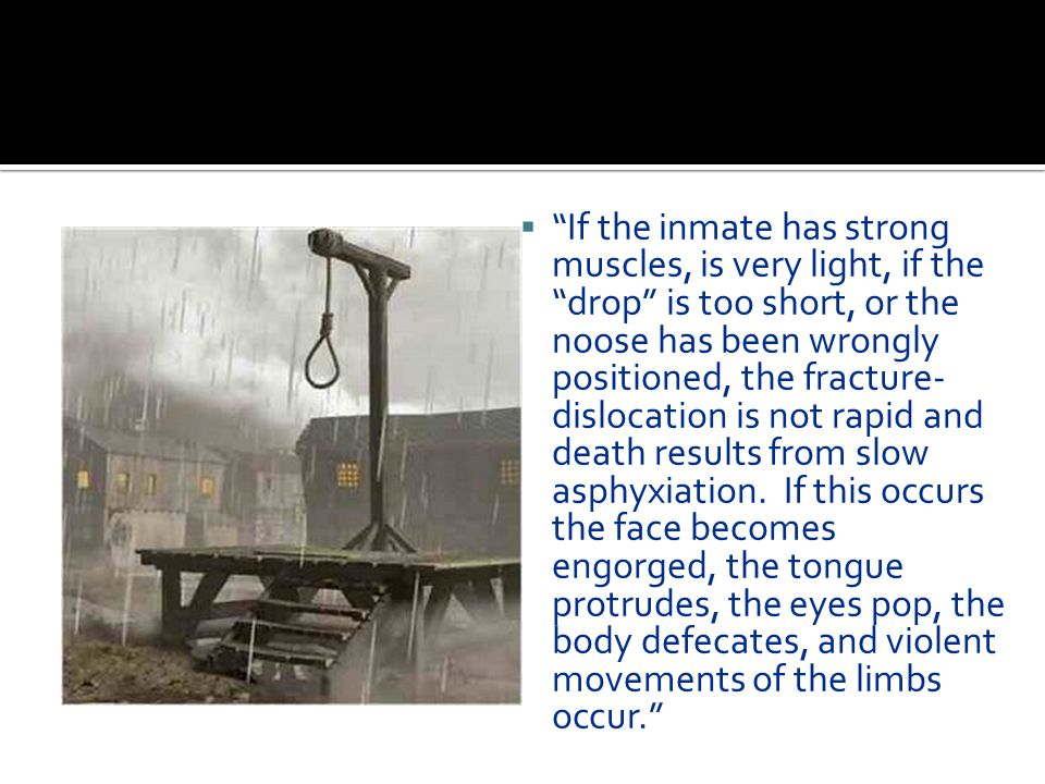 """ """"If the inmate has strong muscles, is very light, if the """"drop"""" is too short, or the noose has been wrongly positioned, the fracture- dislocation is"""