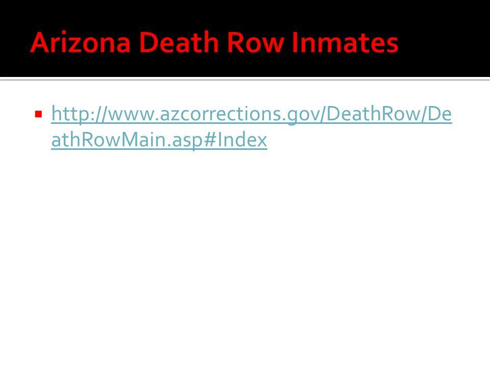  http://www.azcorrections.gov/DeathRow/De athRowMain.asp#Index http://www.azcorrections.gov/DeathRow/De athRowMain.asp#Index
