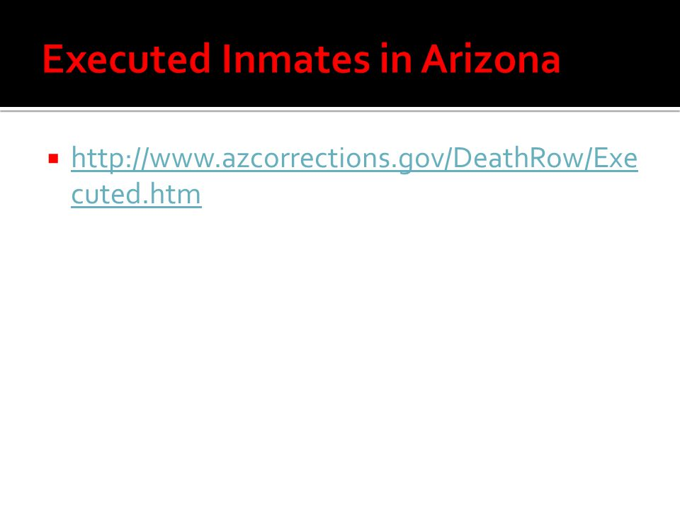  http://www.azcorrections.gov/DeathRow/Exe cuted.htm http://www.azcorrections.gov/DeathRow/Exe cuted.htm