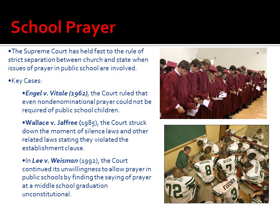 The Supreme Court has held fast to the rule of strict separation between church and state when issues of prayer in public school are involved. Key Cas
