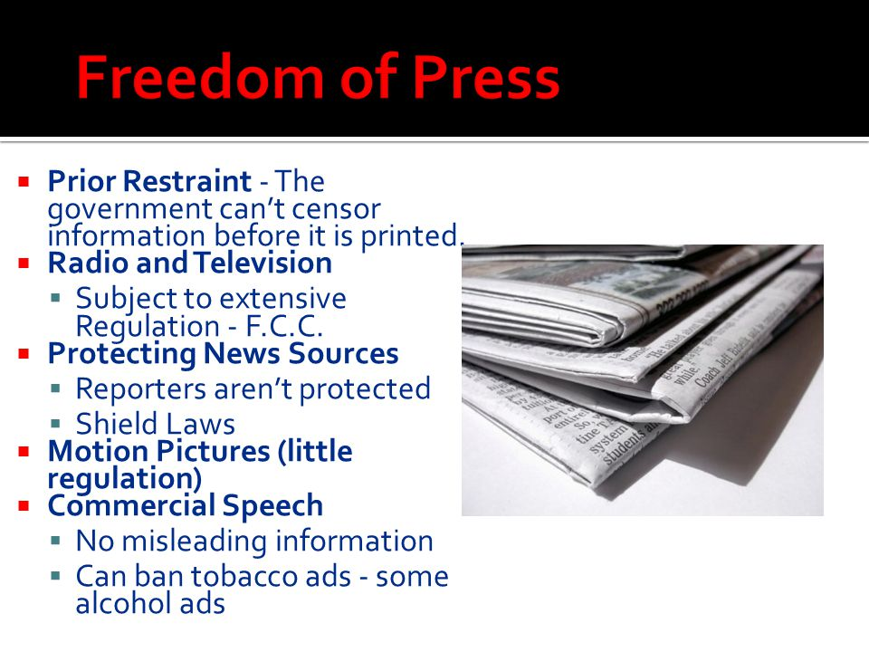  Prior Restraint - The government can't censor information before it is printed.  Radio and Television  Subject to extensive Regulation - F.C.C. 