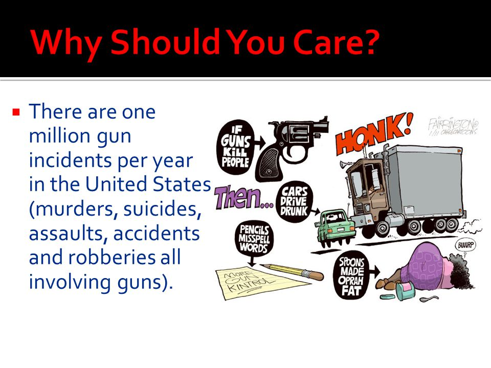  There are one million gun incidents per year in the United States (murders, suicides, assaults, accidents and robberies all involving guns).
