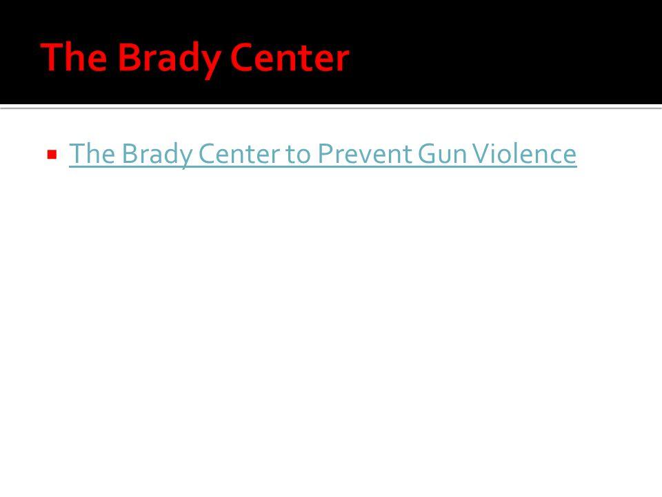  The Brady Center to Prevent Gun Violence The Brady Center to Prevent Gun Violence