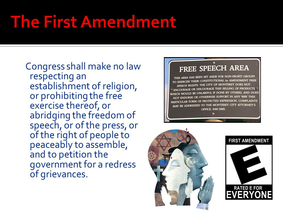 Congress shall make no law respecting an establishment of religion, or prohibiting the free exercise thereof, or abridging the freedom of speech, or o