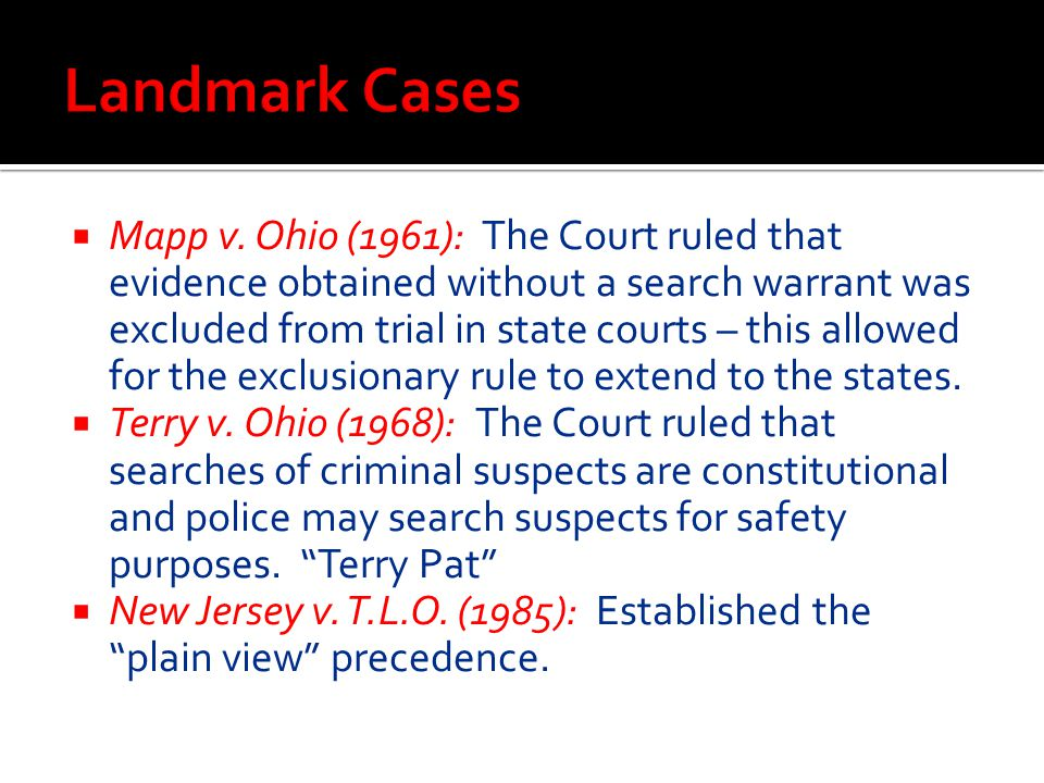  Mapp v. Ohio (1961): The Court ruled that evidence obtained without a search warrant was excluded from trial in state courts – this allowed for the