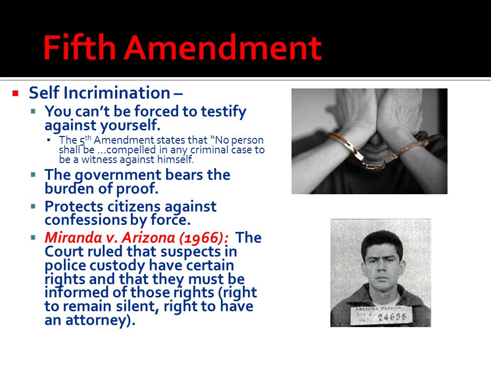 """SSelf Incrimination – YYou can't be forced to testify against yourself. ▪T▪The 5 th Amendment states that """"No person shall be …compelled in any cr"""