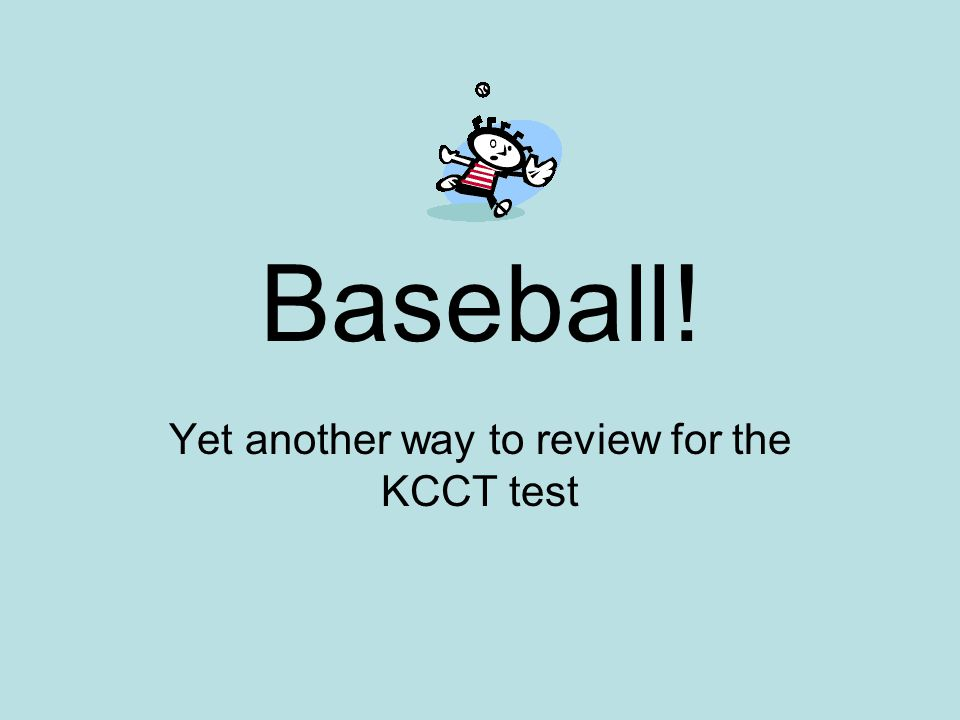Baseball! Yet another way to review for the KCCT test