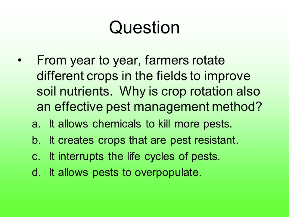 Question From year to year, farmers rotate different crops in the fields to improve soil nutrients.