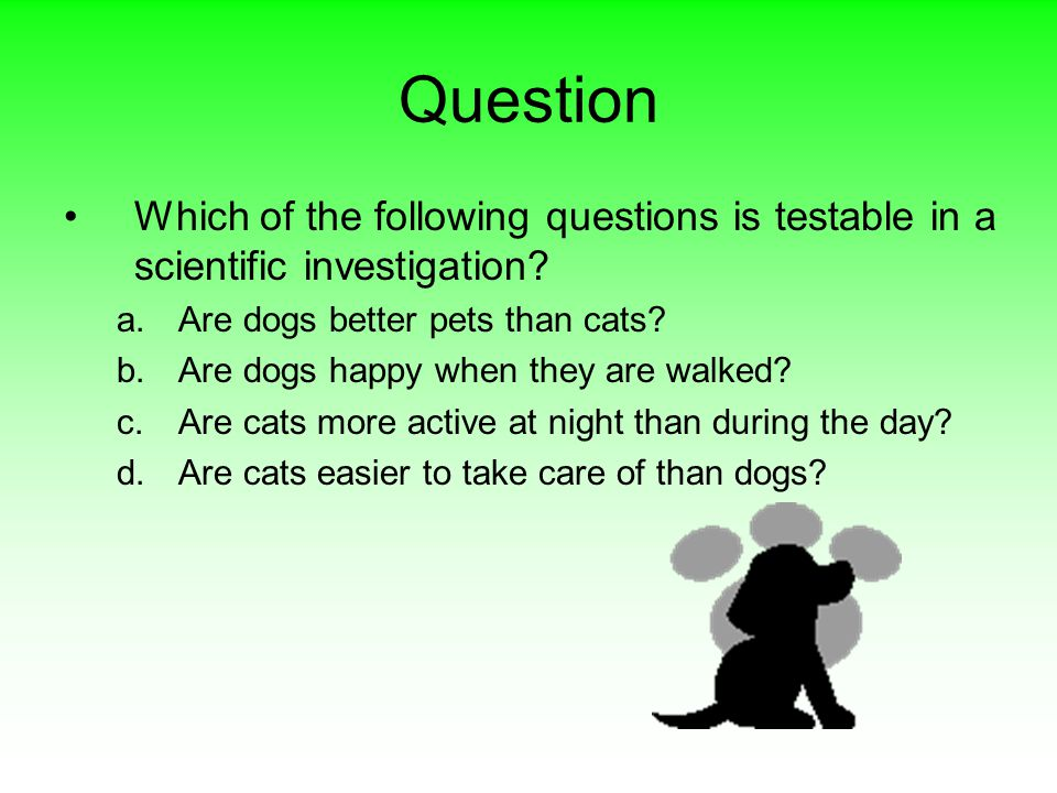 Question Which of the following questions is testable in a scientific investigation.