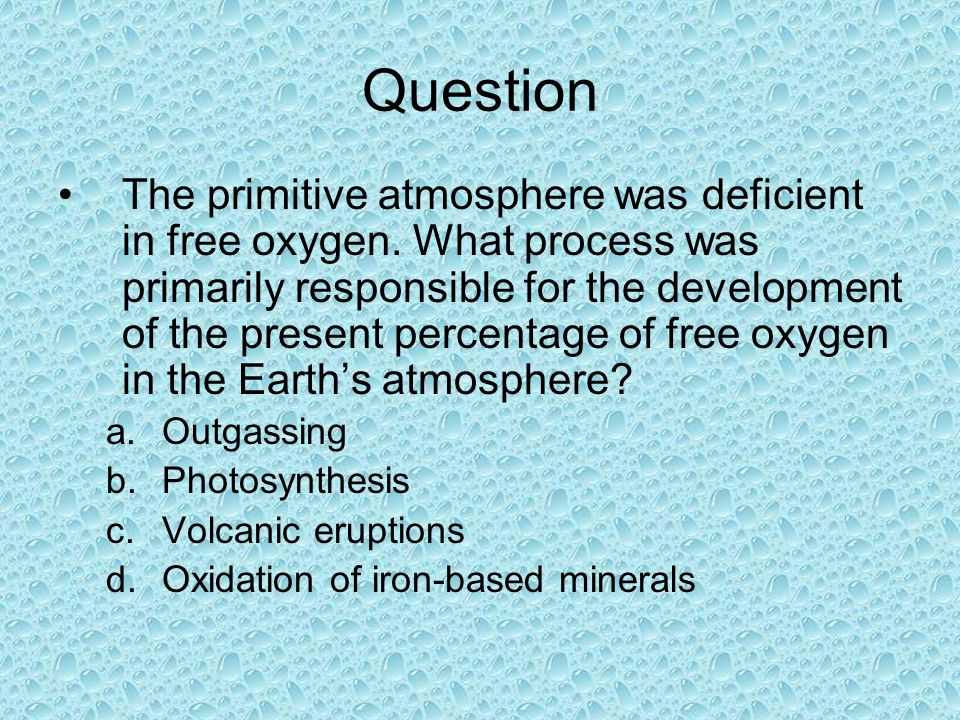 Question The primitive atmosphere was deficient in free oxygen.