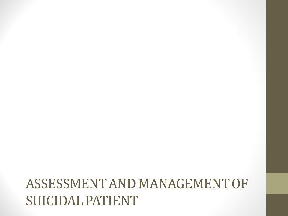 ASSESSMENT AND MANAGEMENT OF SUICIDAL PATIENT
