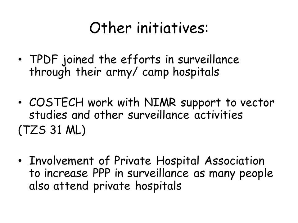 Other initiatives: TPDF joined the efforts in surveillance through their army/ camp hospitals COSTECH work with NIMR support to vector studies and oth