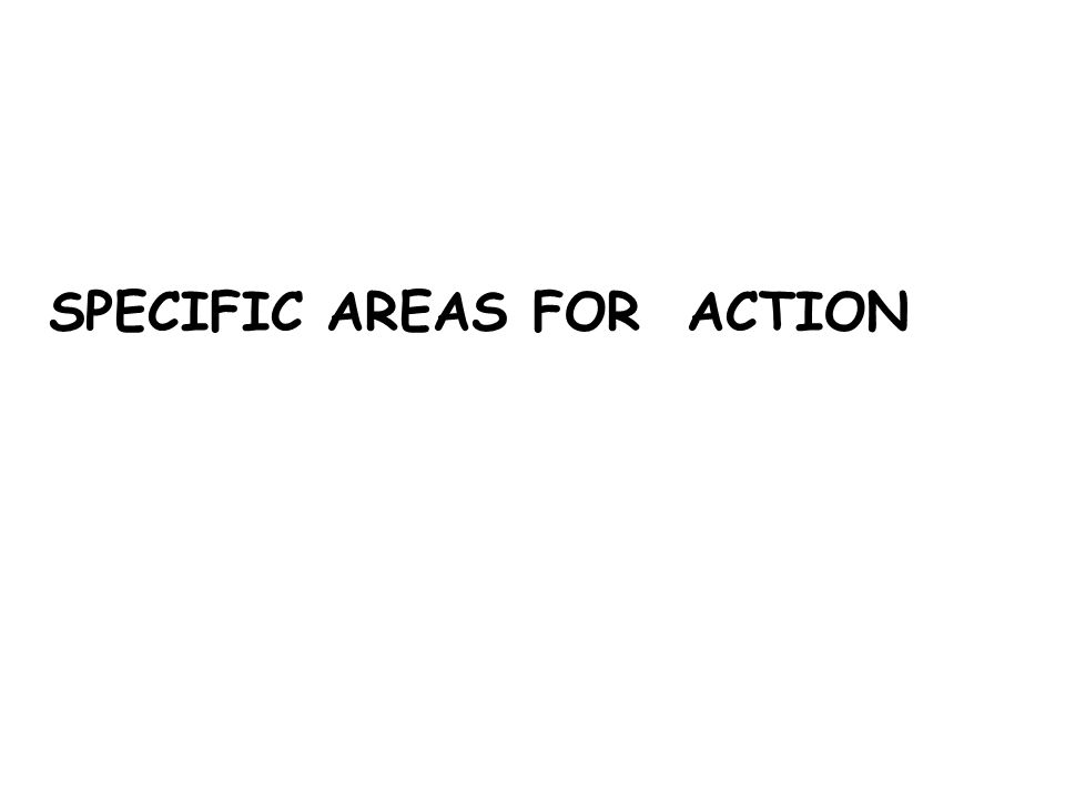 SPECIFIC AREAS FOR ACTION