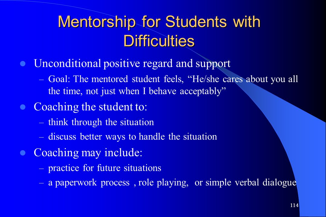 """114 Mentorship for Students with Difficulties Unconditional positive regard and support – Goal: The mentored student feels, """"He/she cares about you al"""