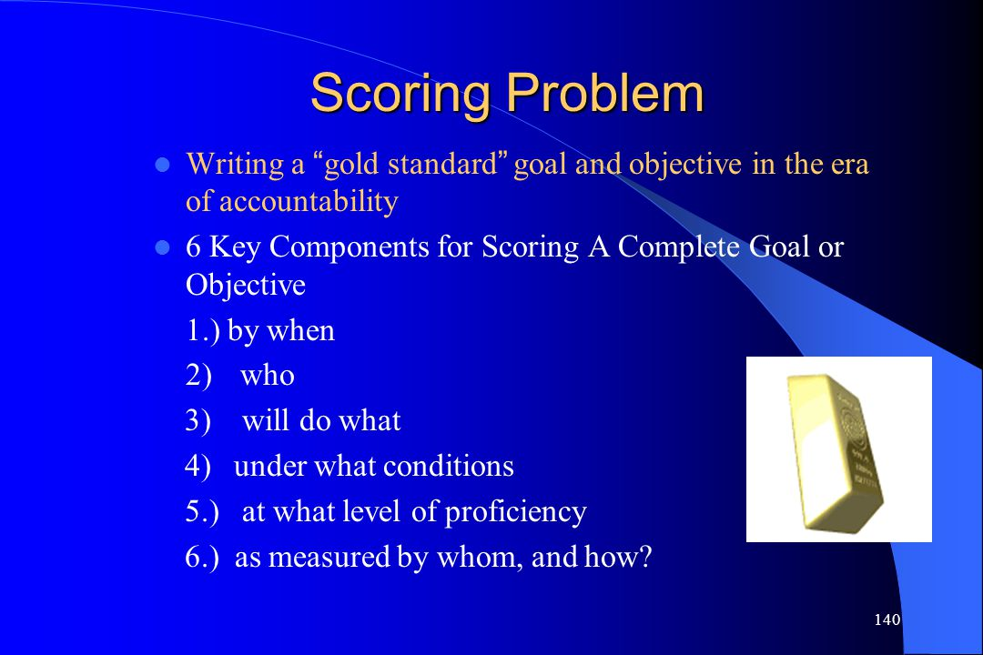 """140 Scoring Problem Writing a """" gold standard """" goal and objective in the era of accountability 6 Key Components for Scoring A Complete Goal or Object"""
