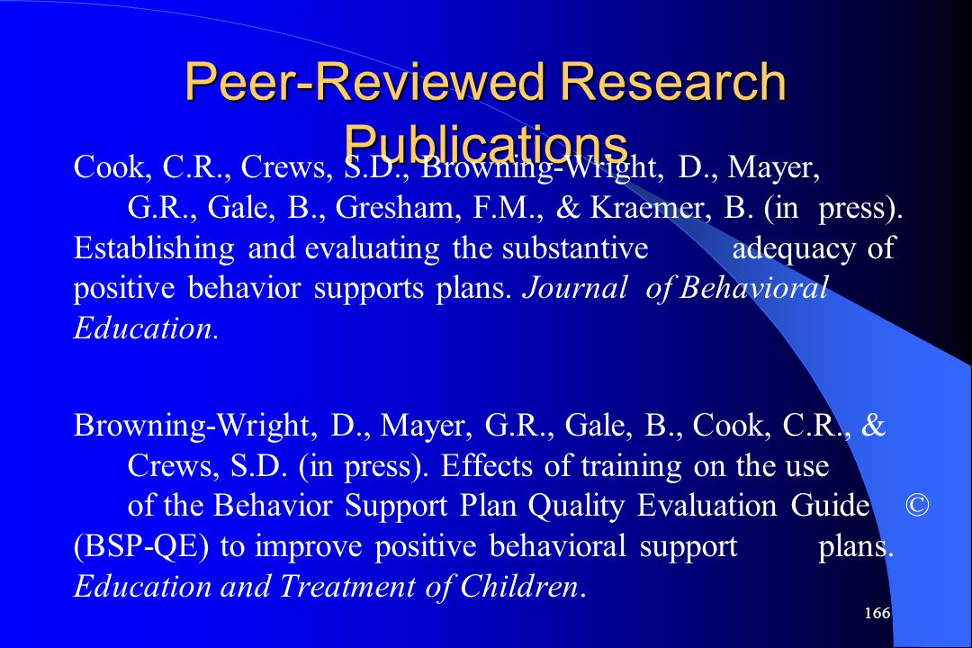 166 Peer-Reviewed Research Publications Cook, C.R., Crews, S.D., Browning-Wright, D., Mayer, G.R., Gale, B., Gresham, F.M., & Kraemer, B. (in press).