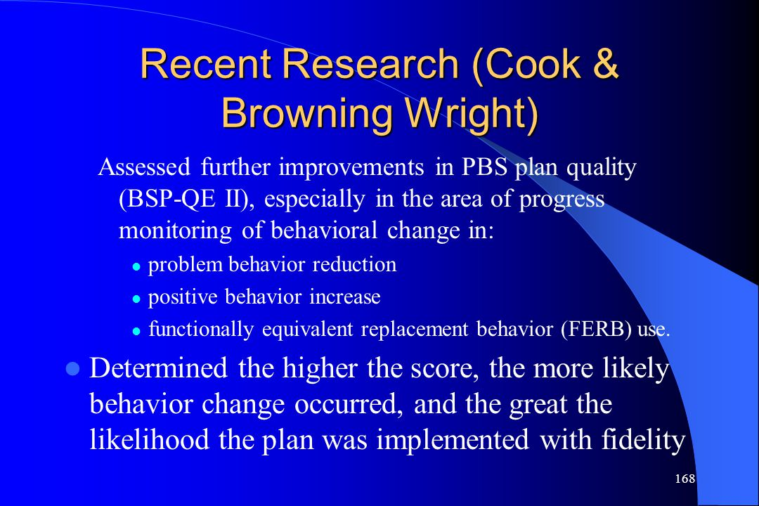 168 Recent Research (Cook & Browning Wright) Assessed further improvements in PBS plan quality (BSP-QE II), especially in the area of progress monitor