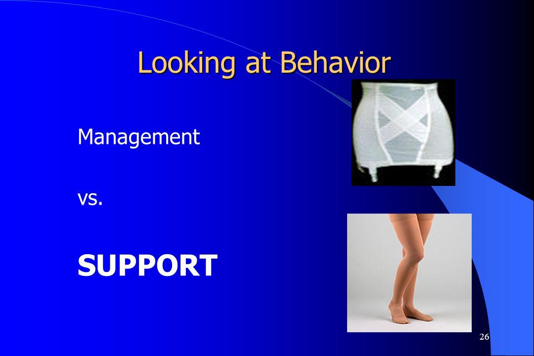 26 Looking at Behavior Management vs. SUPPORT