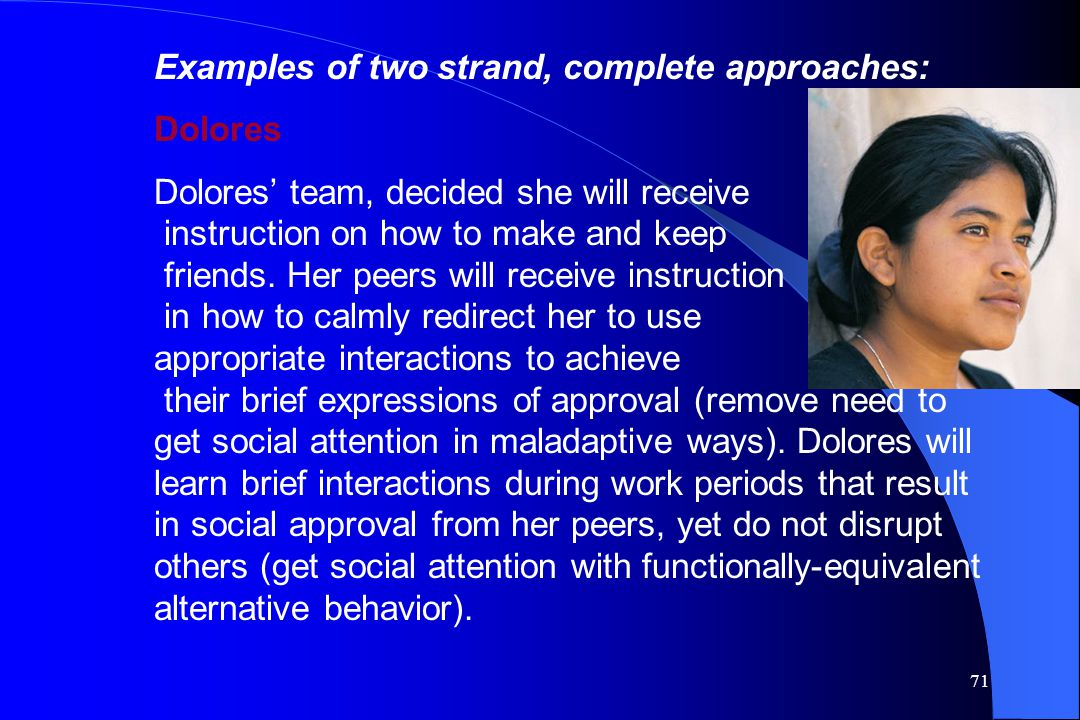 71 Examples of two strand, complete approaches: Dolores Dolores' team, decided she will receive instruction on how to make and keep friends. Her peers