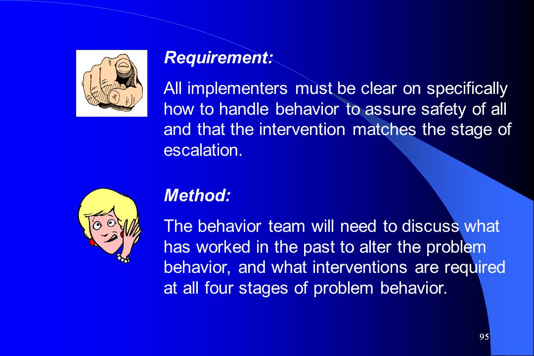 95 Requirement: All implementers must be clear on specifically how to handle behavior to assure safety of all and that the intervention matches the st