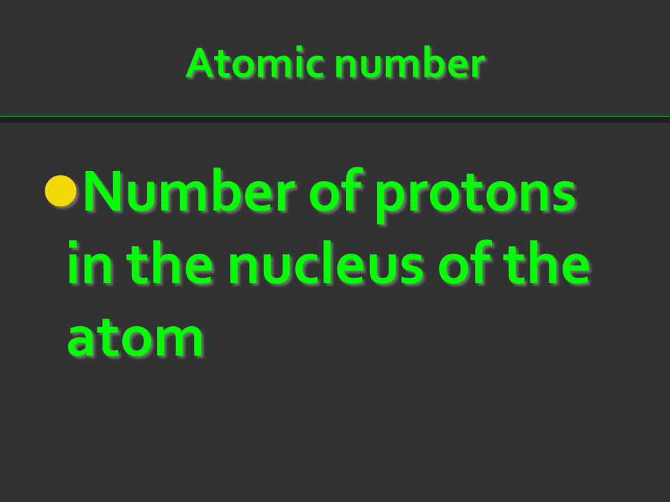Atomic number Number of protons in the nucleus of the atom Number of protons in the nucleus of the atom