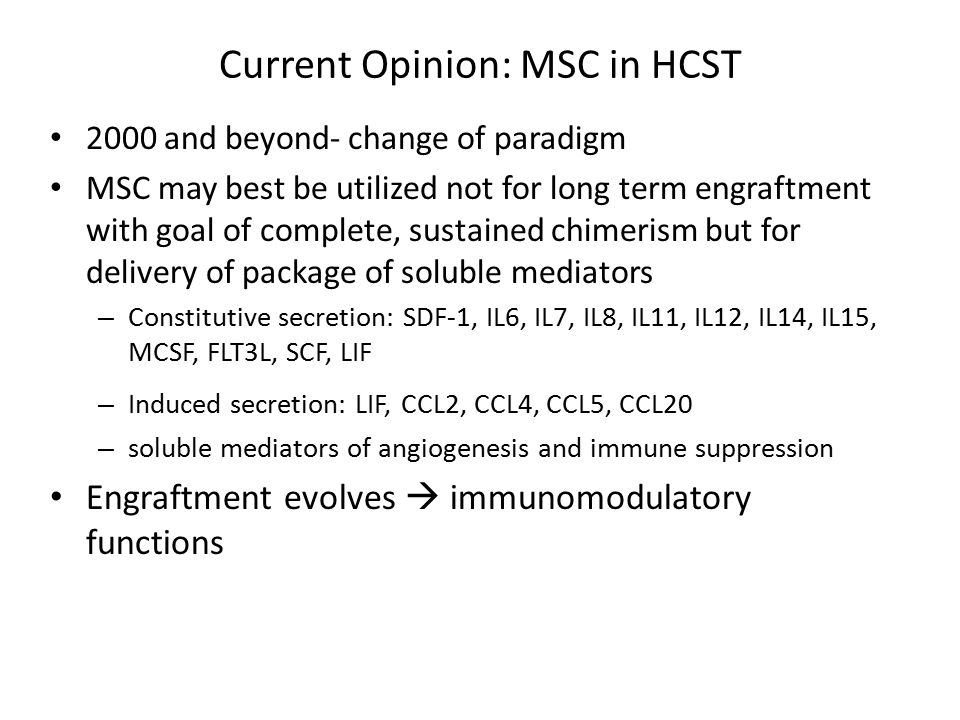 Current Opinion: MSC in HCST 2000 and beyond- change of paradigm MSC may best be utilized not for long term engraftment with goal of complete, sustain