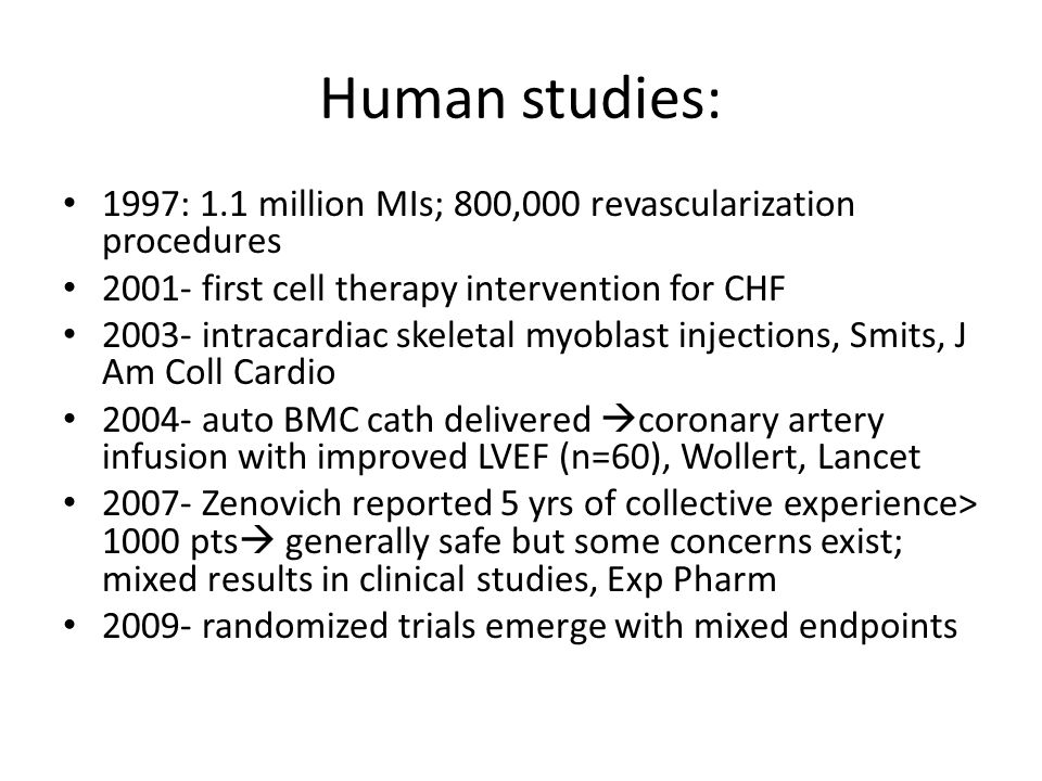 Human studies: 1997: 1.1 million MIs; 800,000 revascularization procedures 2001- first cell therapy intervention for CHF 2003- intracardiac skeletal m