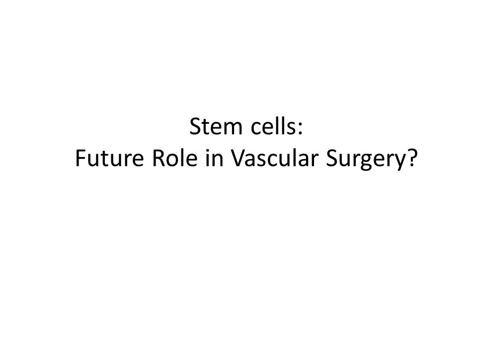 Stem cells: Future Role in Vascular Surgery?