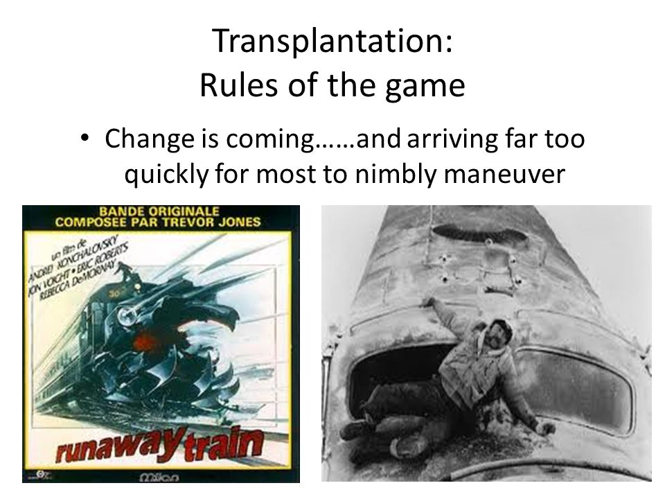 Transplantation: Rules of the game Change is coming……and arriving far too quickly for most to nimbly maneuver