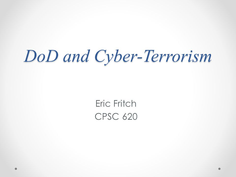 DoD and Cyber-Terrorism Eric Fritch CPSC 620
