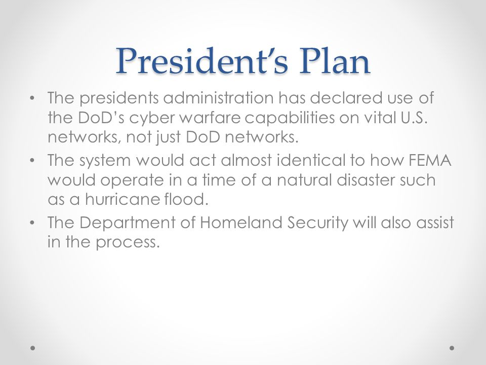 President's Plan The presidents administration has declared use of the DoD's cyber warfare capabilities on vital U.S.