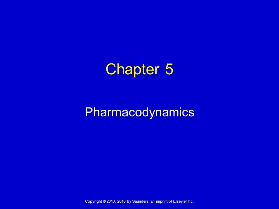 Copyright © 2013, 2010 by Saunders, an imprint of Elsevier Inc. Chapter 5 Pharmacodynamics