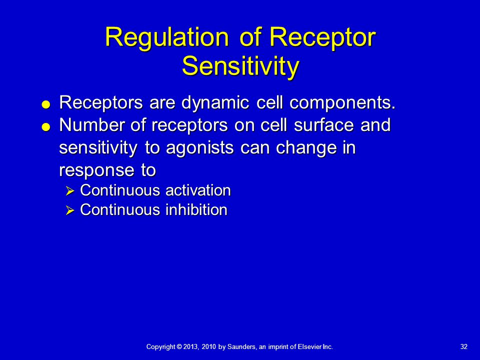 32Copyright © 2013, 2010 by Saunders, an imprint of Elsevier Inc. Regulation of Receptor Sensitivity  Receptors are dynamic cell components.  Number