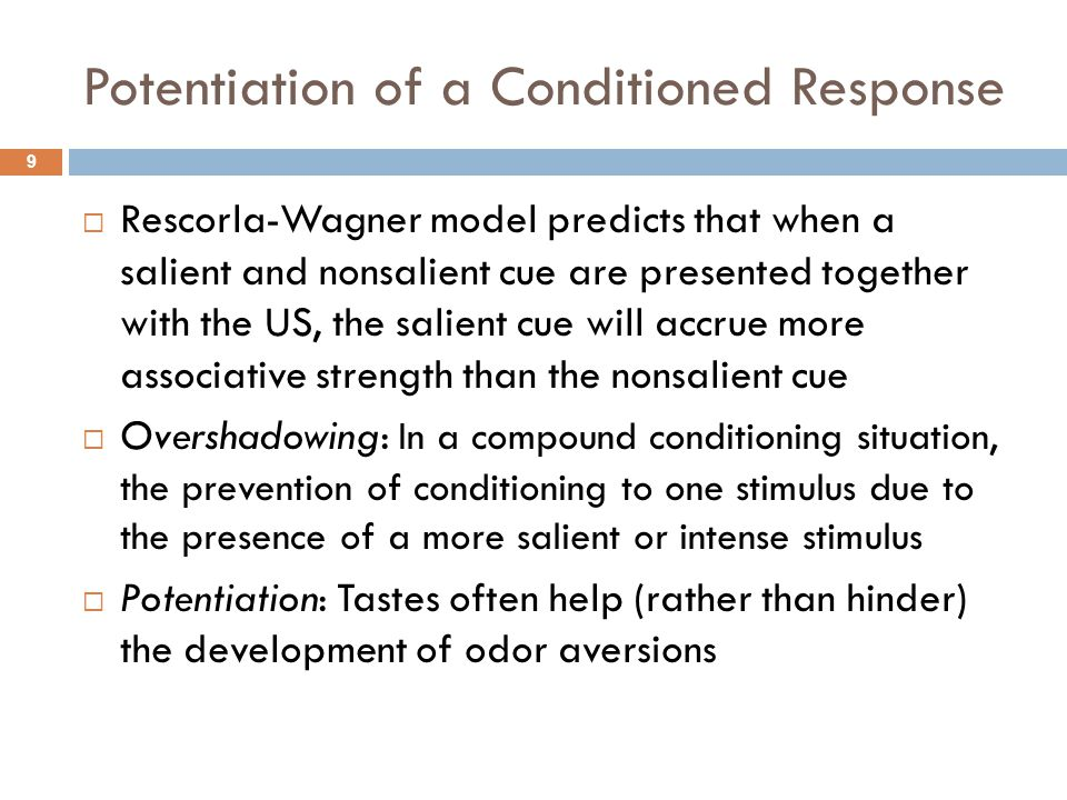 Potentiation of a Conditioned Response 9  Rescorla-Wagner model predicts that when a salient and nonsalient cue are presented together with the US, t