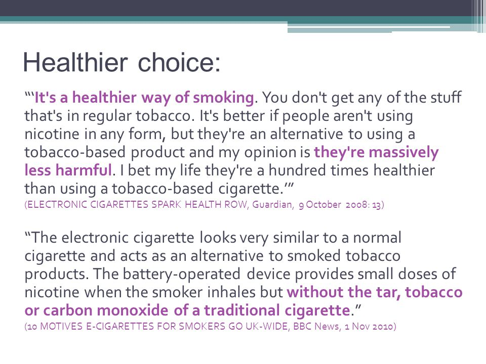 Healthier choice: 'It s a healthier way of smoking.