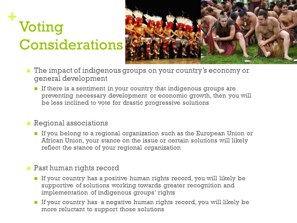+ Voting Considerations The impact of indigenous groups on your country's economy or general development If there is a sentiment in your country that