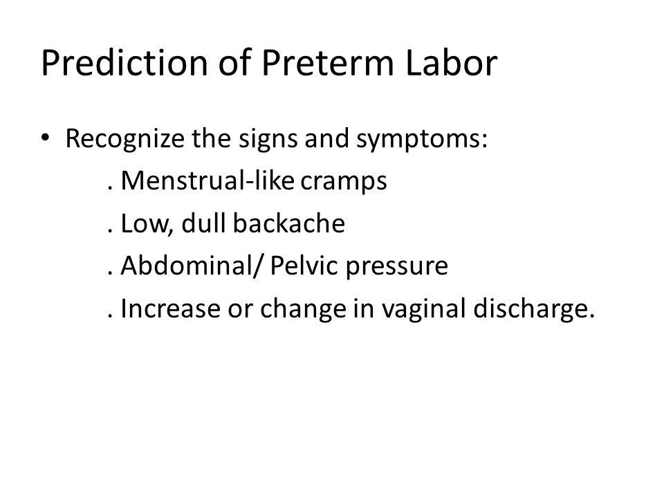 Prediction of Preterm Labor Recognize the signs and symptoms:.