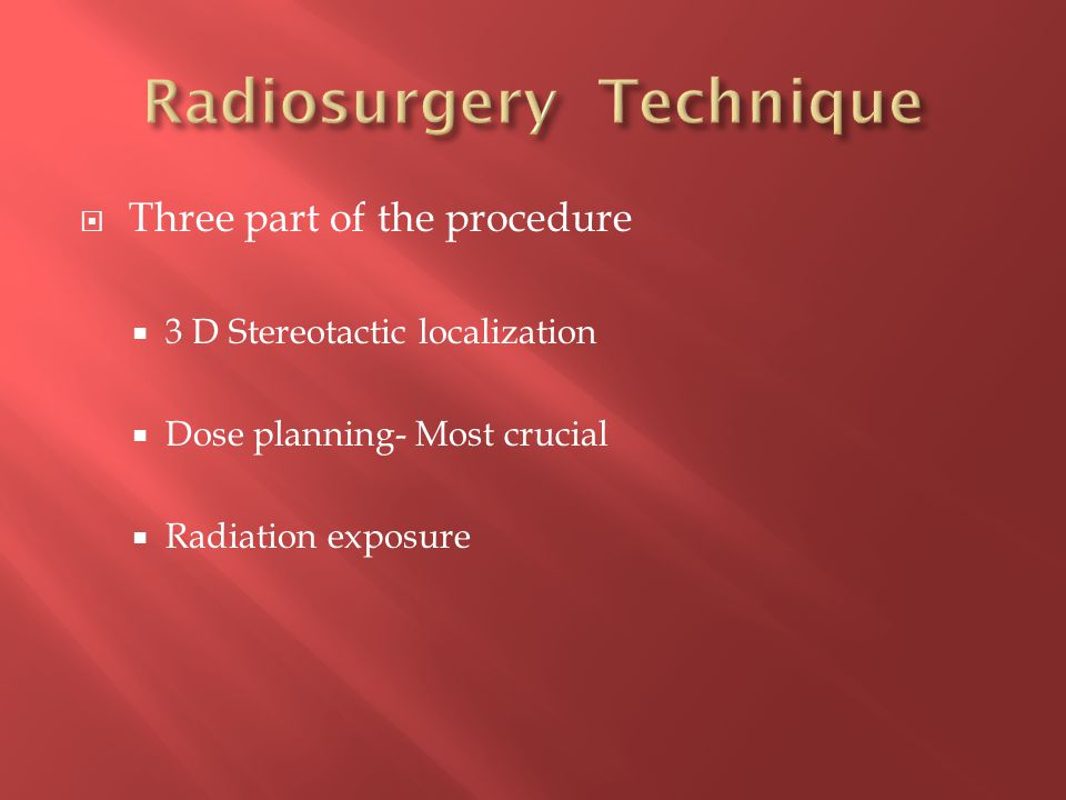  Three part of the procedure  3 D Stereotactic localization  Dose planning- Most crucial  Radiation exposure