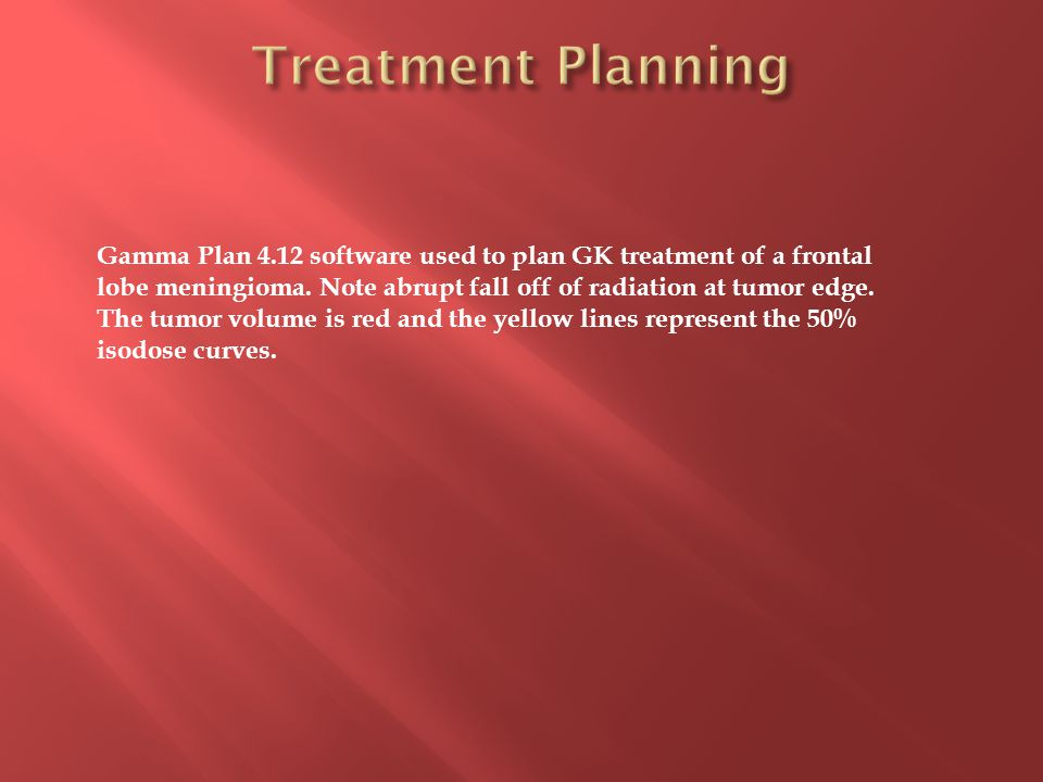 Gamma Plan 4.12 software used to plan GK treatment of a frontal lobe meningioma.