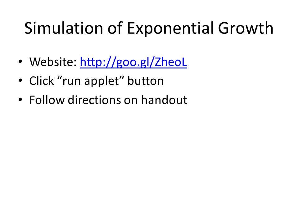 """Simulation of Exponential Growth Website: http://goo.gl/ZheoLhttp://goo.gl/ZheoL Click """"run applet"""" button Follow directions on handout"""