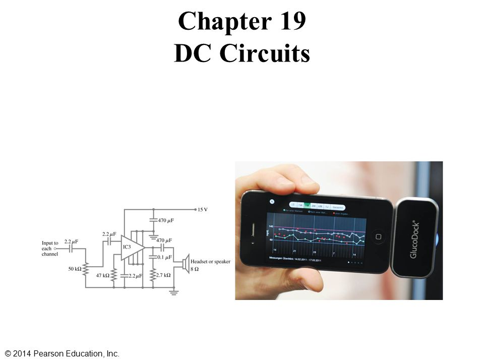 Contents of Chapter 19 EMF and Terminal Voltage Resistors in Series and in Parallel Kirchhoff's Rules EMFs in Series and in Parallel; Charging a Battery Circuits Containing Capacitors in Series and in Parallel © 2014 Pearson Education, Inc.