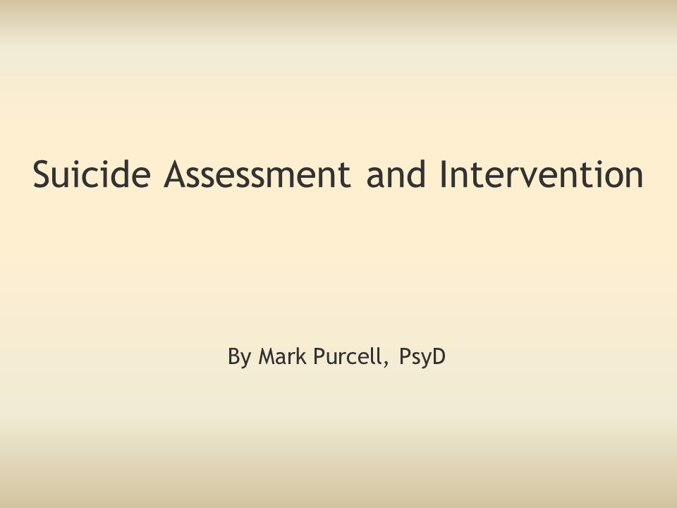Suicide Assessment and Intervention By Mark Purcell, PsyD